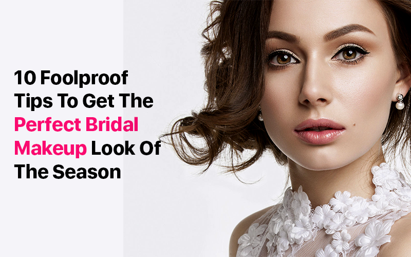 10 Foolproof Tips To Get The Perfect Bridal Makeup Look Of The Season